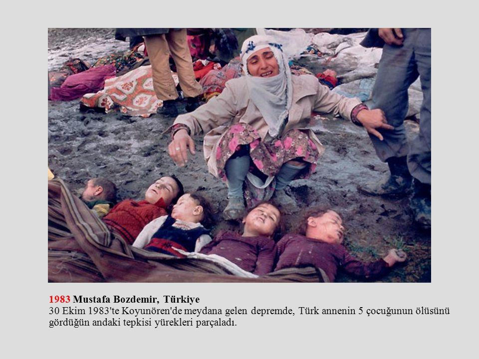 1983 Mustafa Bozdemir, Türkiye 30 Ekim 1983 te Koyunören de meydana gelen depremde, Türk annenin 5 çocuğunun ölüsünü gördüğün andaki tepkisi yürekleri parçaladı.