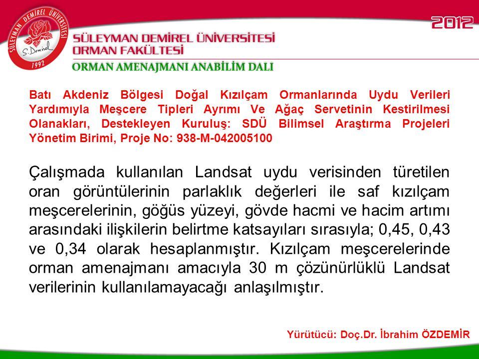 Batı Akdeniz Bölgesi Doğal Kızılçam Ormanlarında Uydu Verileri Yardımıyla Meşcere Tipleri Ayrımı Ve Ağaç Servetinin Kestirilmesi Olanakları, Destekleyen Kuruluş: SDÜ Bilimsel Araştırma Projeleri Yönetim Birimi, Proje No: 938-M-042005100