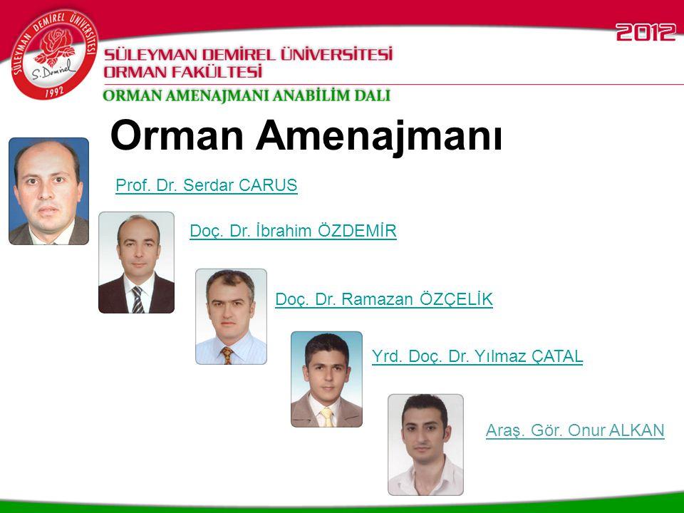 Orman Amenajmanı Prof. Dr. Serdar CARUS Doç. Dr. İbrahim ÖZDEMİR
