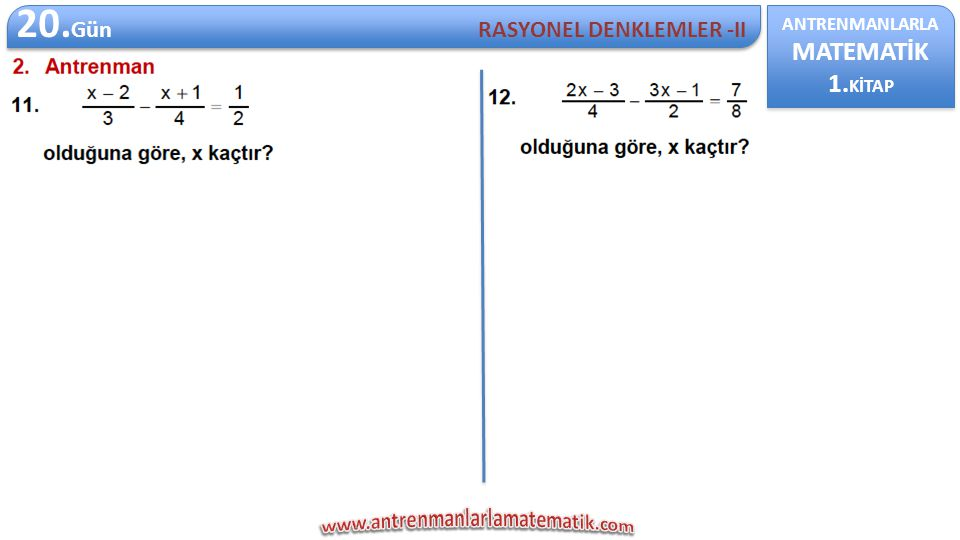20.Gün MATEMATİK 1.KİTAP RASYONEL DENKLEMLER -II ANTRENMANLARLA