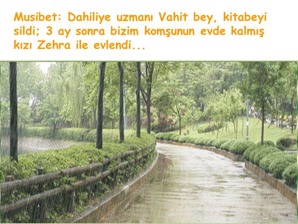 Musibet: Dahiliye uzmanı Vahit bey, kitabeyi sildi; 3 ay sonra bizim komşunun evde kalmış kızı Zehra ile evlendi...