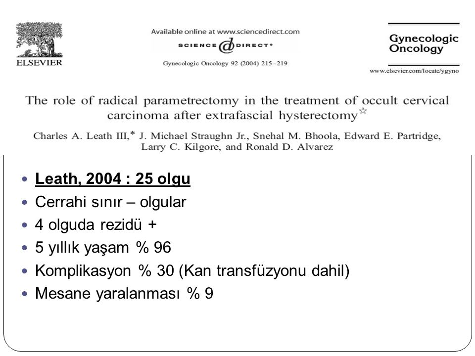 Leath, 2004 : 25 olgu Cerrahi sınır – olgular. 4 olguda rezidü + 5 yıllık yaşam % 96. Komplikasyon % 30 (Kan transfüzyonu dahil)