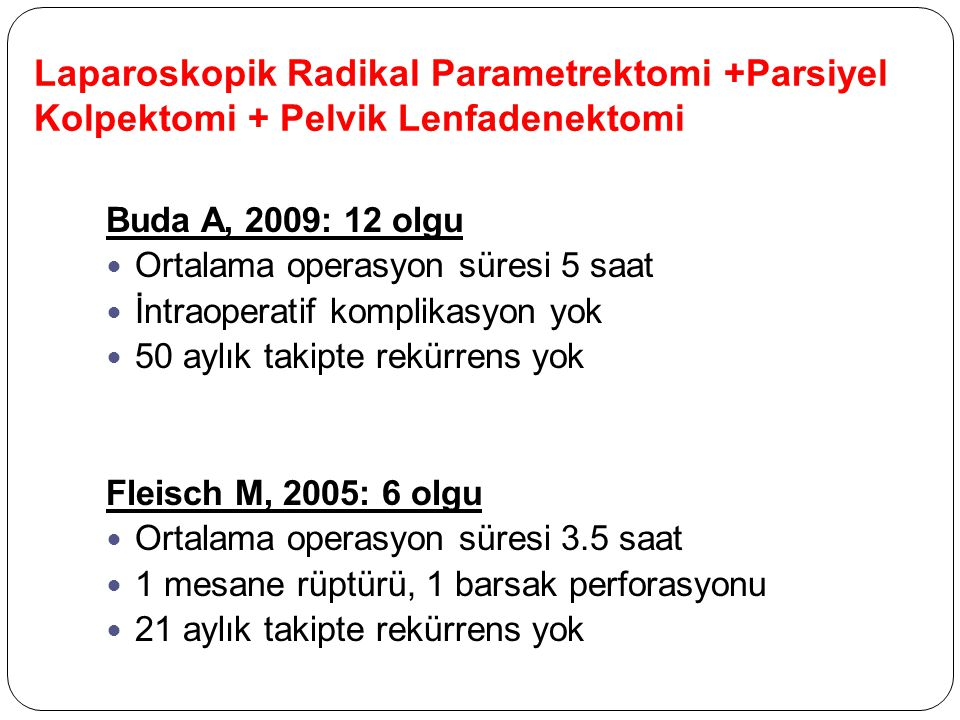 Laparoskopik Radikal Parametrektomi +Parsiyel Kolpektomi + Pelvik Lenfadenektomi