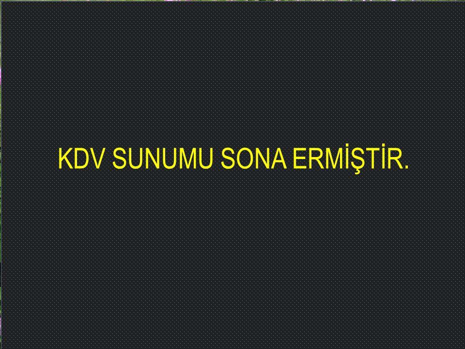 KDV SUNUMU SONA ERMİŞTİR.