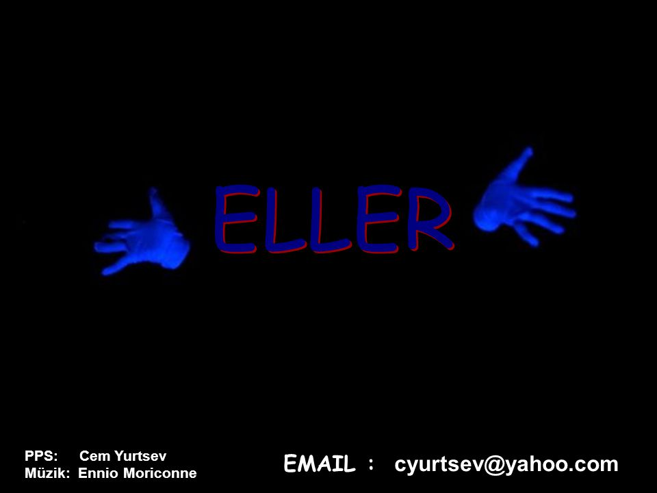 ELLER PPS: Cem Yurtsev Müzik: Ennio Moriconne EMAIL : cyurtsev@yahoo.com