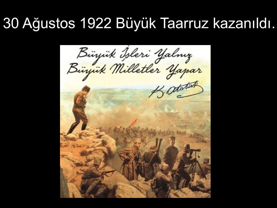 30 Ağustos 1922 Büyük Taarruz kazanıldı.