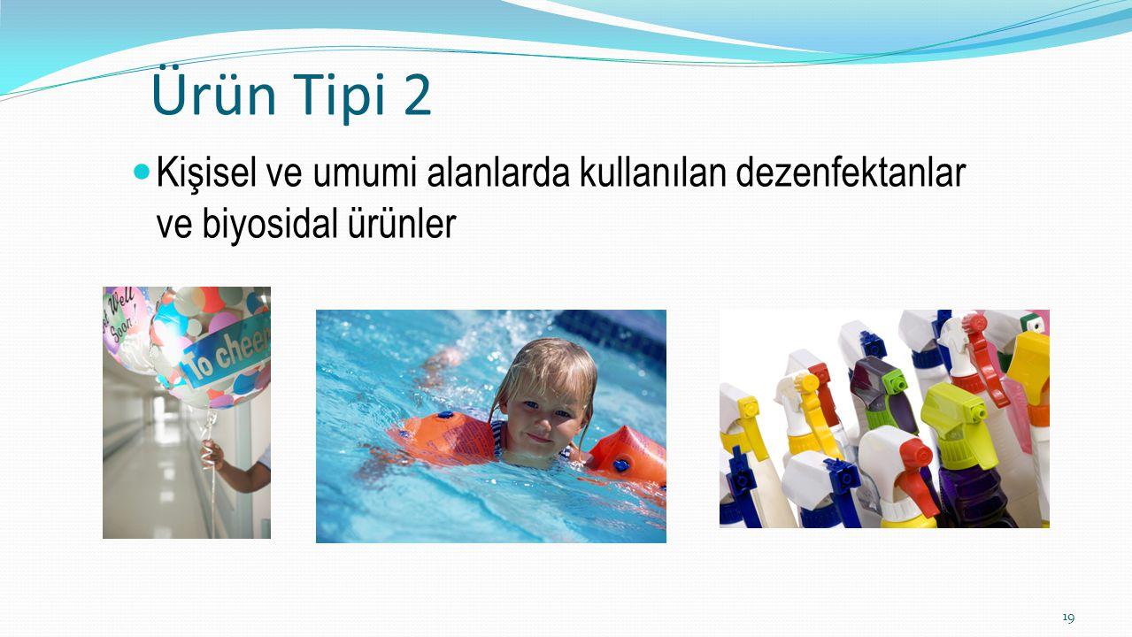 Ürün Tipi 2 Kişisel ve umumi alanlarda kullanılan dezenfektanlar ve biyosidal ürünler