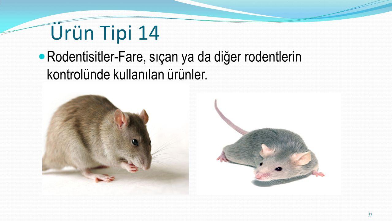 Ürün Tipi 14 Rodentisitler-Fare, sıçan ya da diğer rodentlerin kontrolünde kullanılan ürünler.