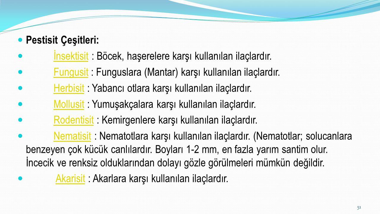 Pestisit Çeşitleri: İnsektisit : Böcek, haşerelere karşı kullanılan ilaçlardır. Fungusit : Funguslara (Mantar) karşı kullanılan ilaçlardır.