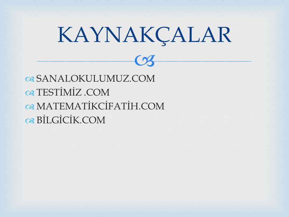 KAYNAKÇALAR SANALOKULUMUZ.COM TESTİMİZ .COM MATEMATİKCİFATİH.COM