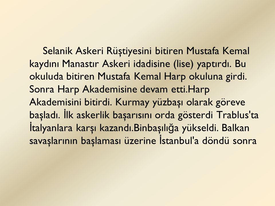 Selanik Askeri Rüştiyesini bitiren Mustafa Kemal kaydını Manastır Askeri idadisine (lise) yaptırdı.