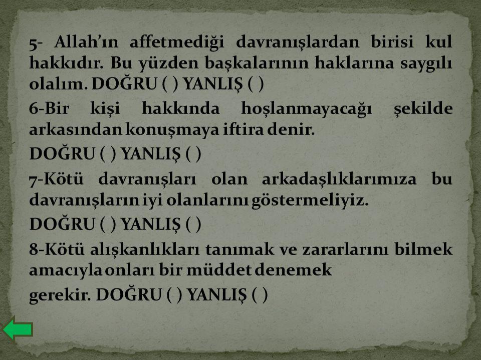 5- Allah'ın affetmediği davranışlardan birisi kul hakkıdır