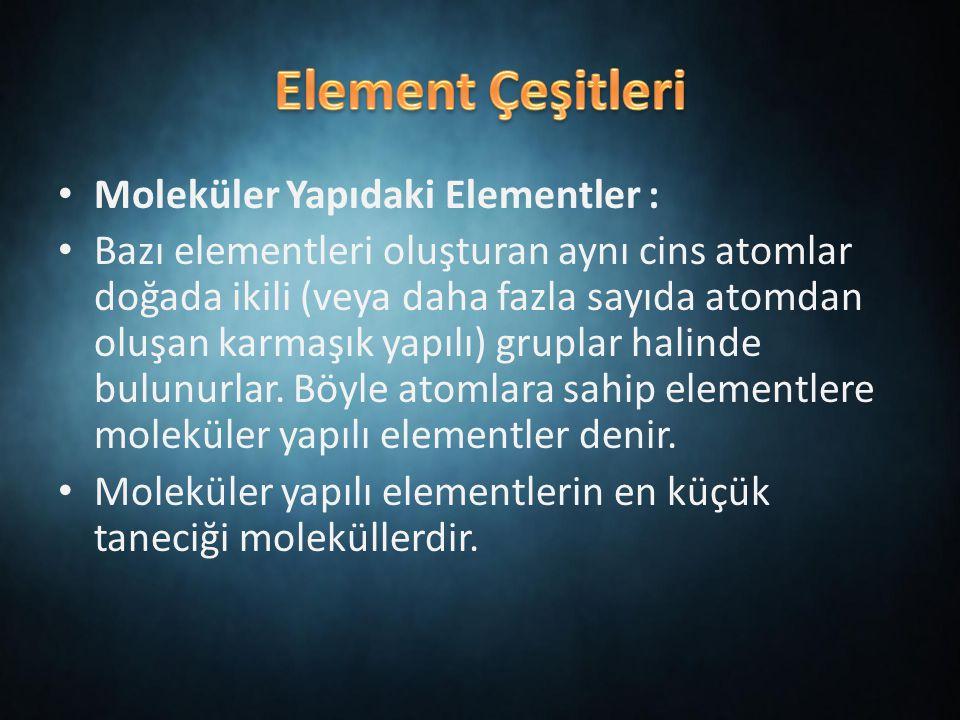 Element Çeşitleri Moleküler Yapıdaki Elementler :