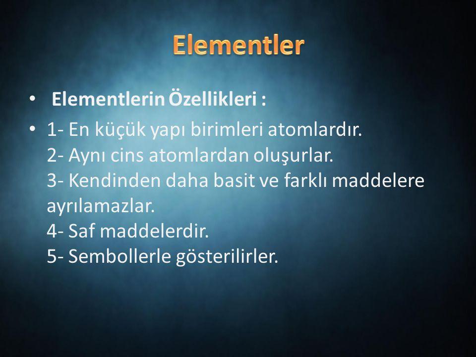 Elementler Elementlerin Özellikleri :
