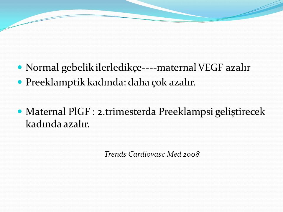 Normal gebelik ilerledikçe----maternal VEGF azalır