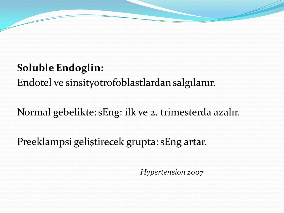Soluble Endoglin: Endotel ve sinsityotrofoblastlardan salgılanır