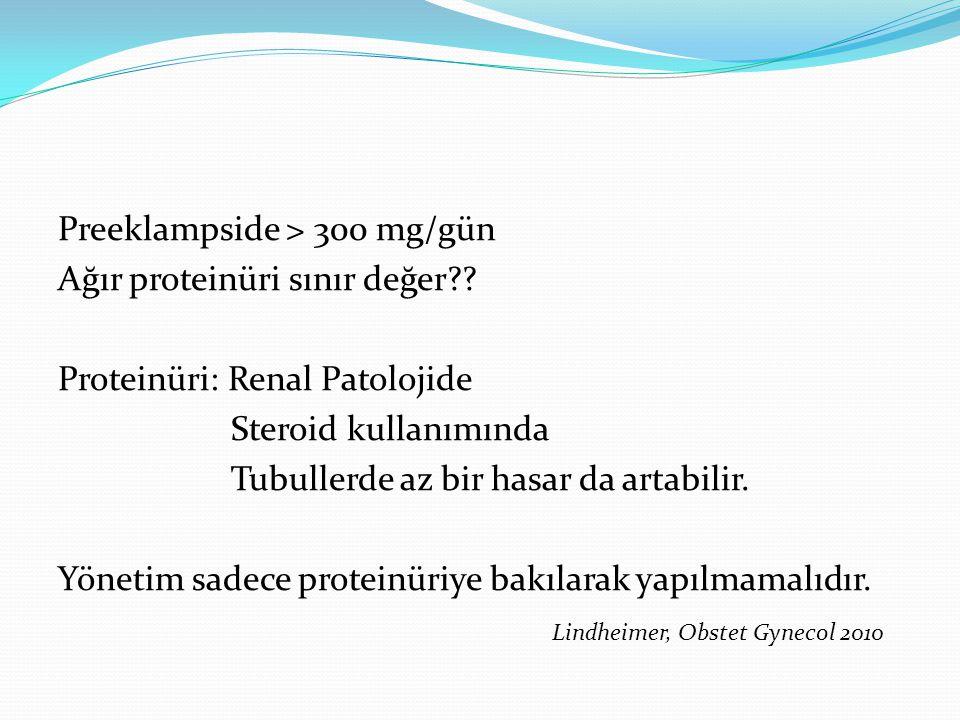 Preeklampside > 300 mg/gün Ağır proteinüri sınır değer