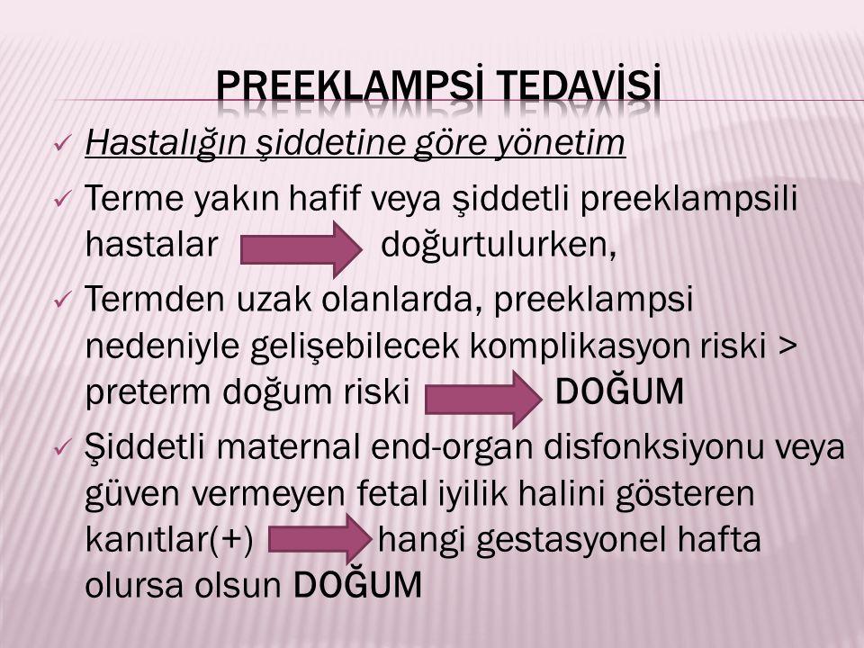 PREEKLAMPSİ TEDAVİSİ Hastalığın şiddetine göre yönetim