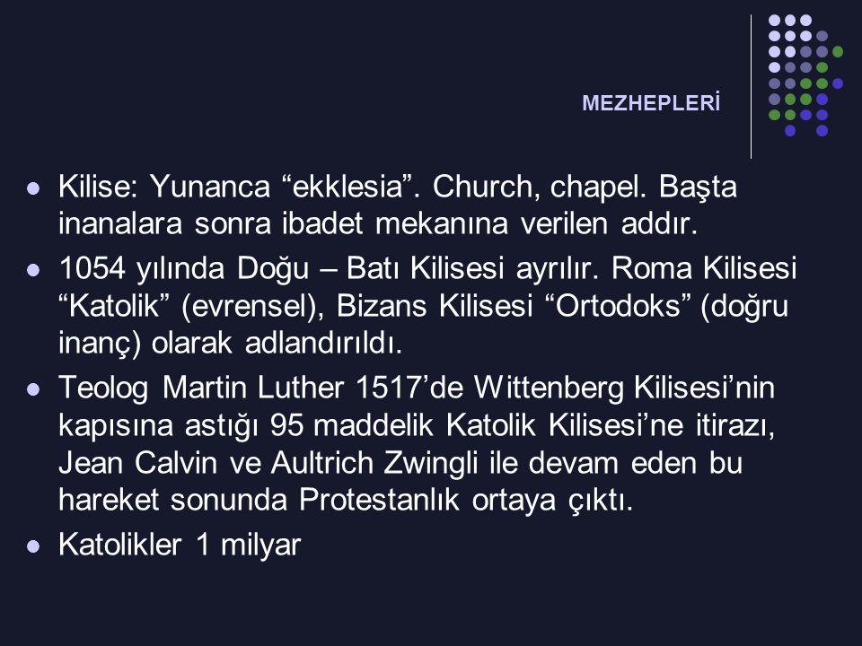 MEZHEPLERİ Kilise: Yunanca ekklesia . Church, chapel. Başta inanalara sonra ibadet mekanına verilen addır.
