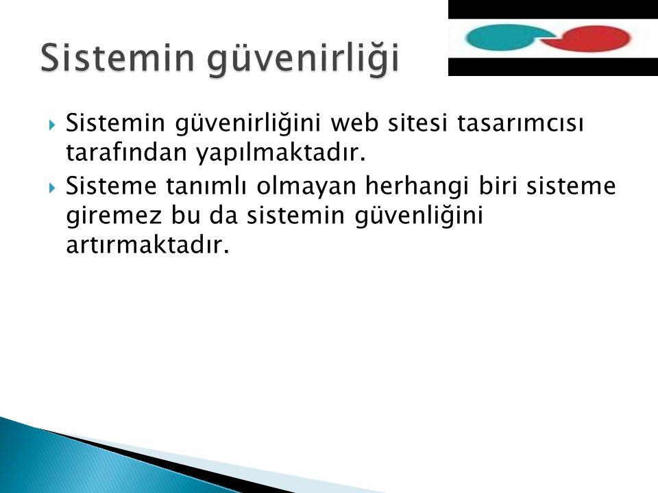 Sistemin güvenirliği Sistemin güvenirliğini web sitesi tasarımcısı tarafından yapılmaktadır.