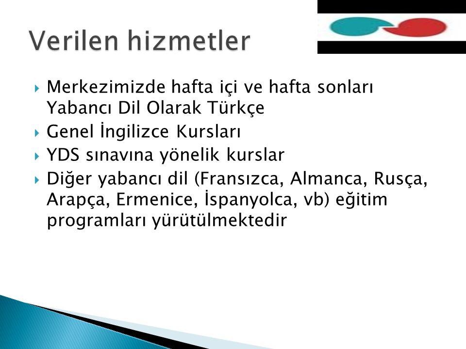 Verilen hizmetler Merkezimizde hafta içi ve hafta sonları Yabancı Dil Olarak Türkçe. Genel İngilizce Kursları.
