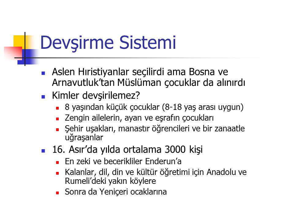 Devşirme Sistemi Aslen Hıristiyanlar seçilirdi ama Bosna ve Arnavutluk'tan Müslüman çocuklar da alınırdı.