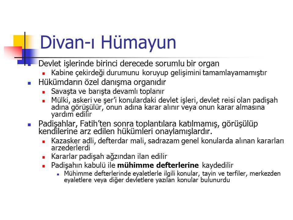 Divan-ı Hümayun Devlet işlerinde birinci derecede sorumlu bir organ