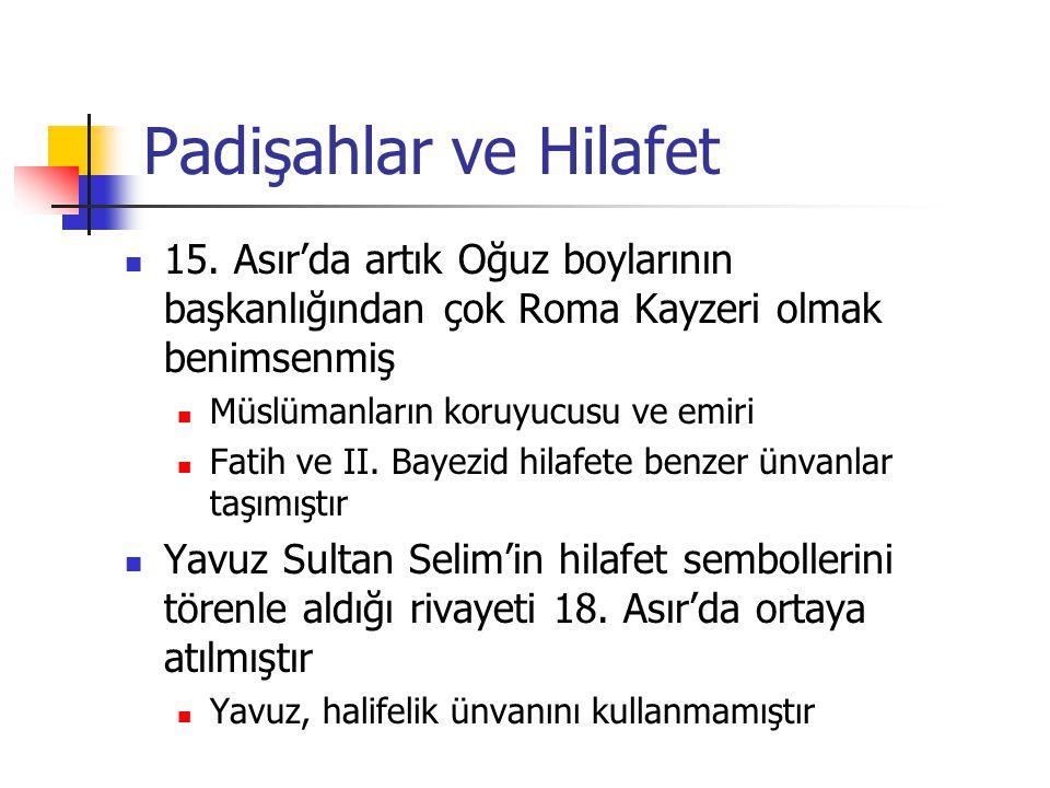 Padişahlar ve Hilafet 15. Asır'da artık Oğuz boylarının başkanlığından çok Roma Kayzeri olmak benimsenmiş.