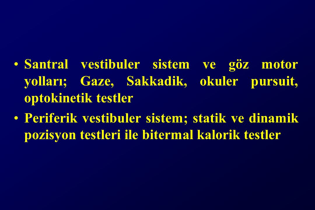 Santral vestibuler sistem ve göz motor yolları; Gaze, Sakkadik, okuler pursuit, optokinetik testler