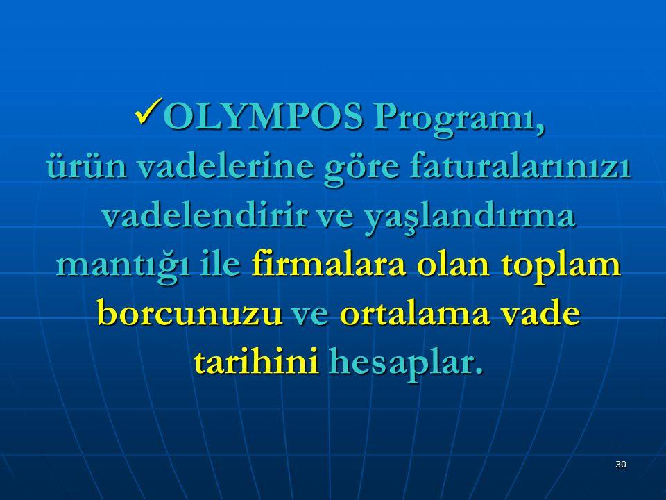 OLYMPOS Programı, ürün vadelerine göre faturalarınızı vadelendirir ve yaşlandırma mantığı ile firmalara olan toplam borcunuzu ve ortalama vade tarihini hesaplar.