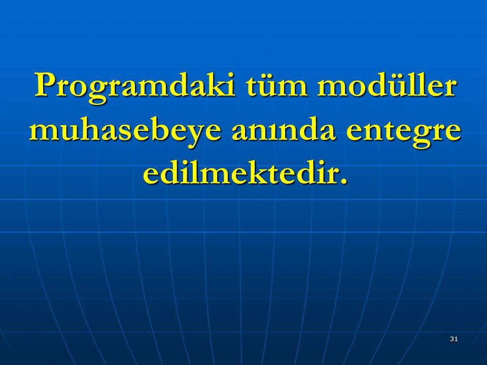 Programdaki tüm modüller muhasebeye anında entegre edilmektedir.