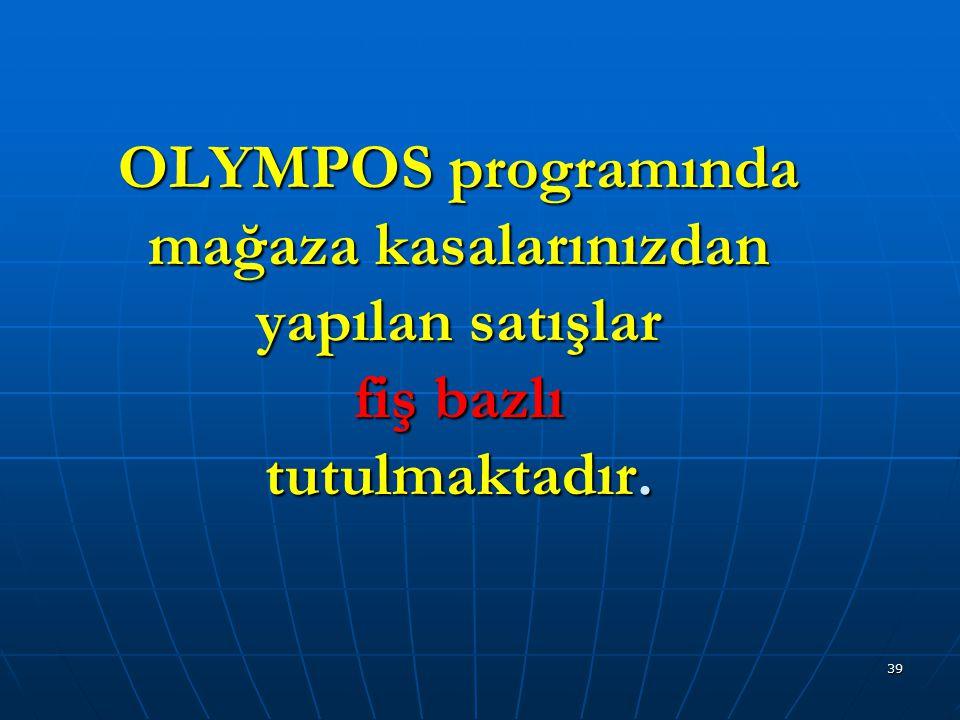 OLYMPOS programında mağaza kasalarınızdan yapılan satışlar fiş bazlı tutulmaktadır.