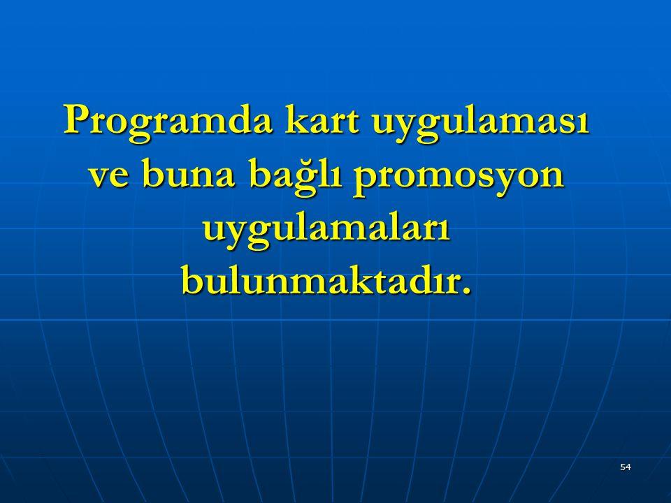 Programda kart uygulaması ve buna bağlı promosyon uygulamaları bulunmaktadır.