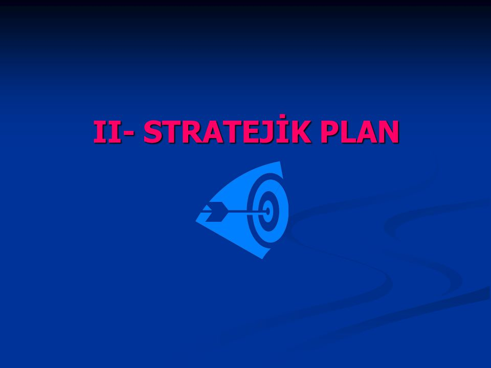 II- STRATEJİK PLAN