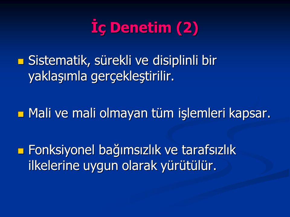 İç Denetim (2) Sistematik, sürekli ve disiplinli bir yaklaşımla gerçekleştirilir. Mali ve mali olmayan tüm işlemleri kapsar.