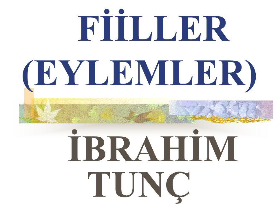 FİİLLER (EYLEMLER) İBRAHİM TUNÇ
