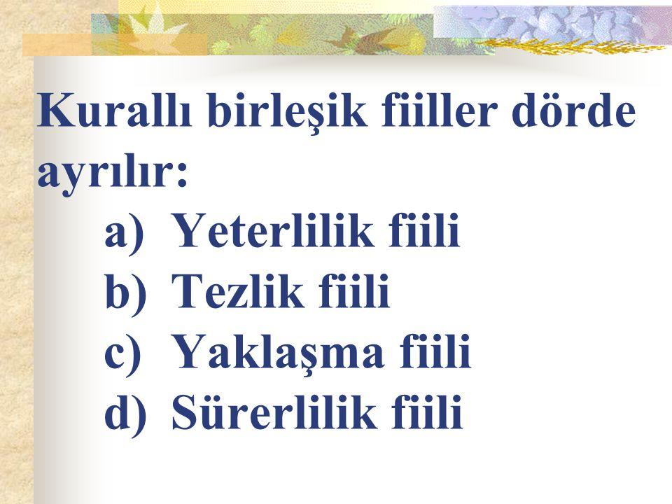Kurallı birleşik fiiller dörde ayrılır:. a). Yeterlilik fiili. b)