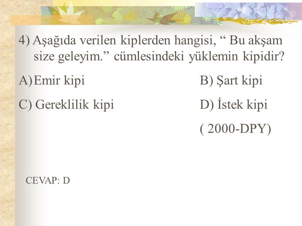 C) Gereklilik kipi D) İstek kipi ( 2000-DPY)