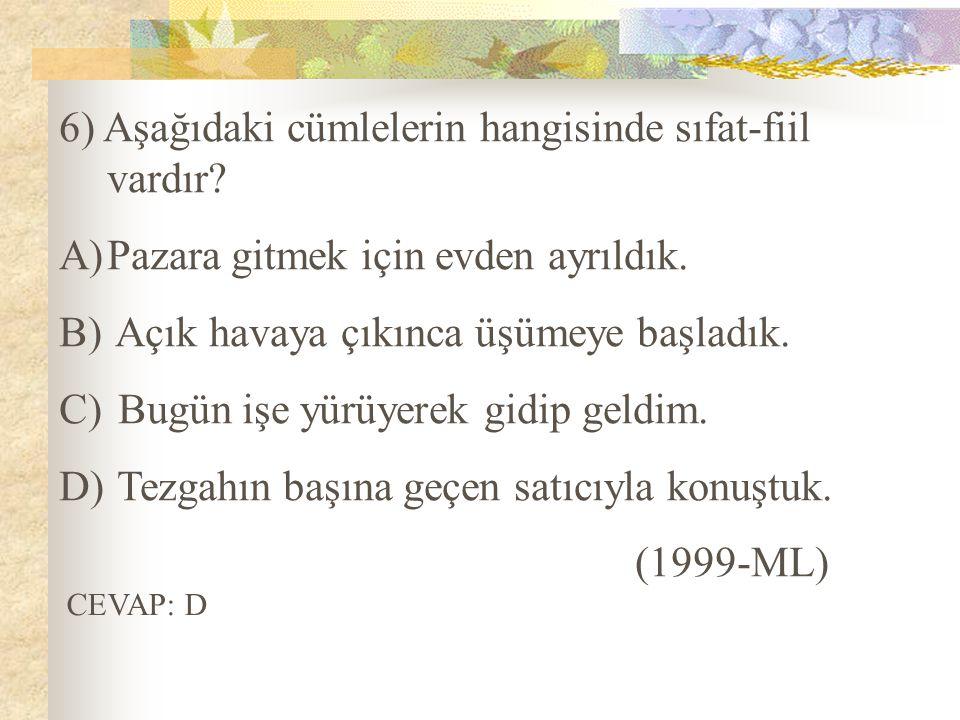 6) Aşağıdaki cümlelerin hangisinde sıfat-fiil vardır