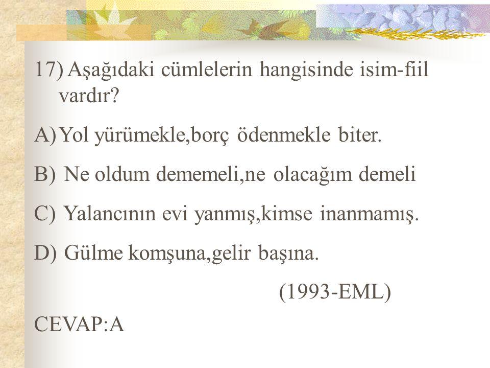 17) Aşağıdaki cümlelerin hangisinde isim-fiil vardır