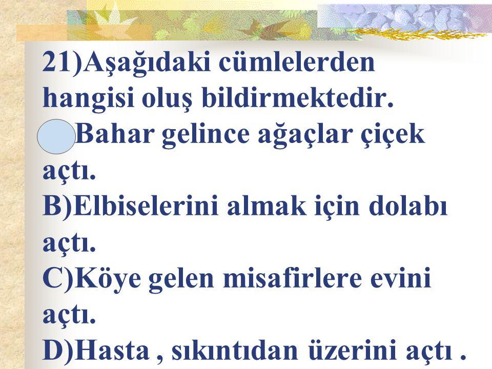 21)Aşağıdaki cümlelerden hangisi oluş bildirmektedir