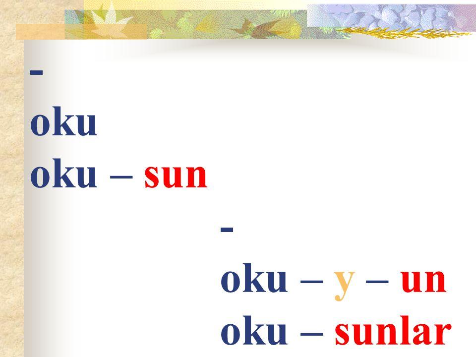 - oku oku – sun - oku – y – un oku – sunlar