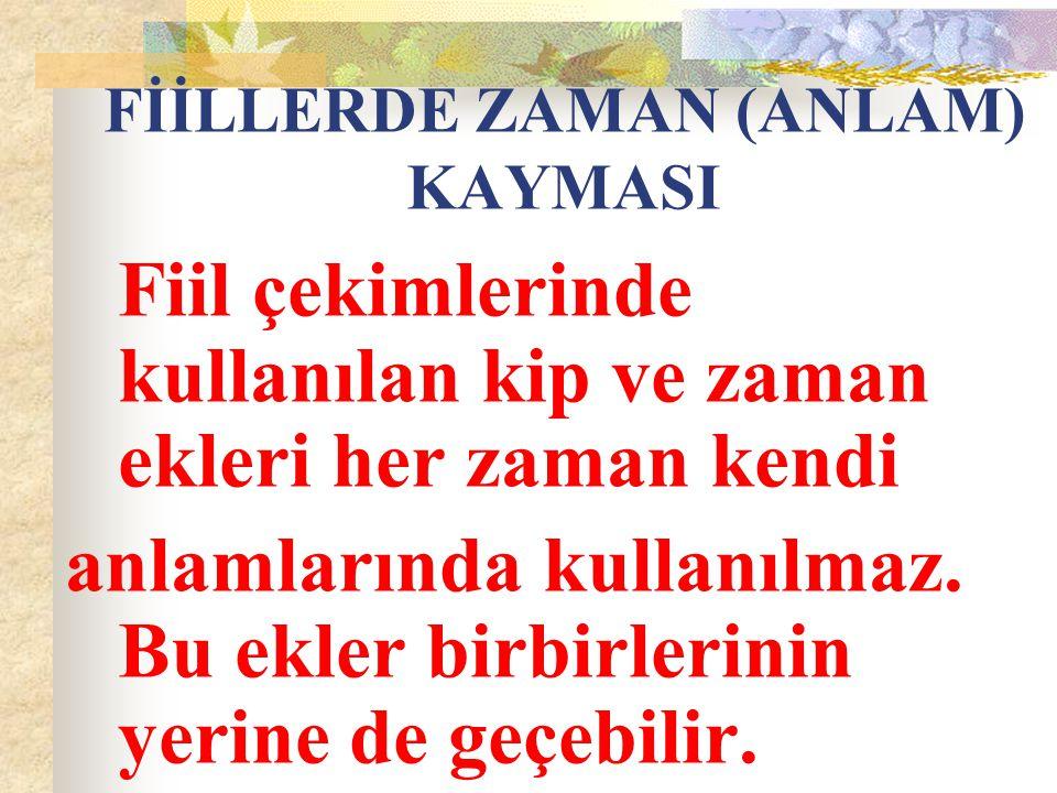FİİLLERDE ZAMAN (ANLAM) KAYMASI