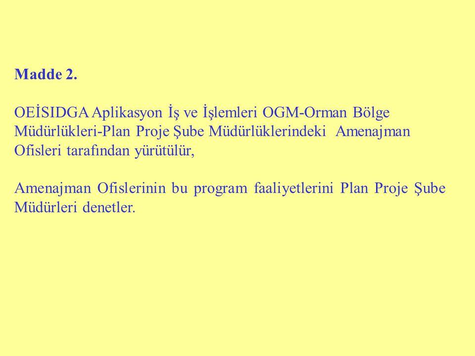 Madde 2. OEİSIDGA Aplikasyon İş ve İşlemleri OGM-Orman Bölge. Müdürlükleri-Plan Proje Şube Müdürlüklerindeki Amenajman.