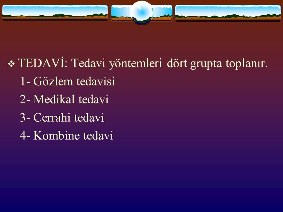 TEDAVİ: Tedavi yöntemleri dört grupta toplanır.