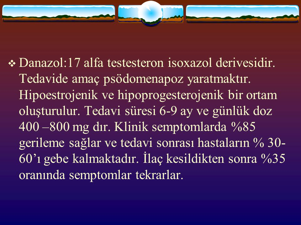 Danazol:17 alfa testesteron isoxazol derivesidir