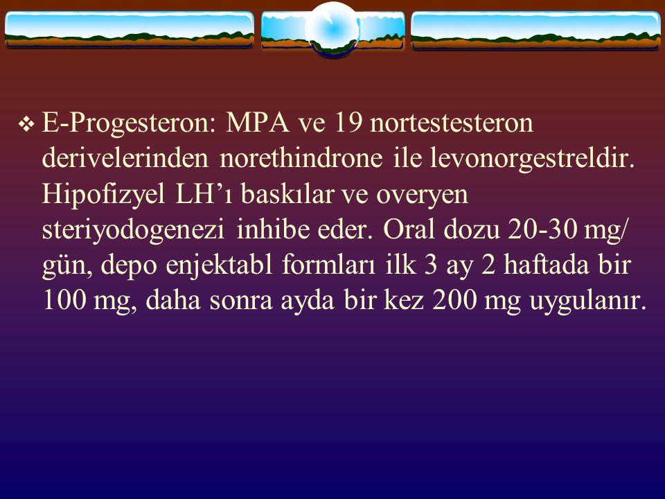 E-Progesteron: MPA ve 19 nortestesteron derivelerinden norethindrone ile levonorgestreldir.
