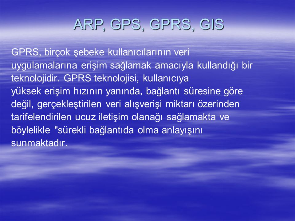 ARP, GPS, GPRS, GIS GPRS, birçok şebeke kullanıcılarının veri