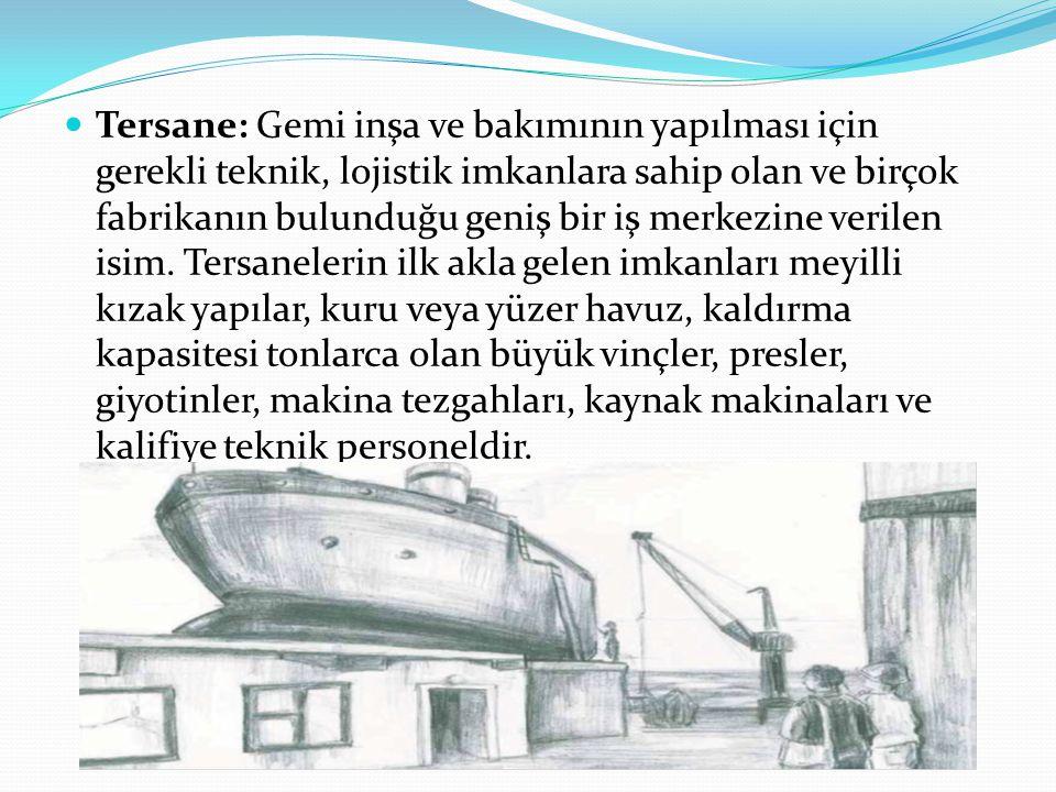 Tersane: Gemi inşa ve bakımının yapılması için gerekli teknik, lojistik imkanlara sahip olan ve birçok fabrikanın bulunduğu geniş bir iş merkezine verilen isim.
