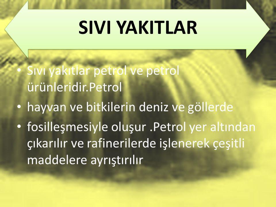 SIVI YAKITLAR Sıvı yakıtlar petrol ve petrol ürünleridir.Petrol